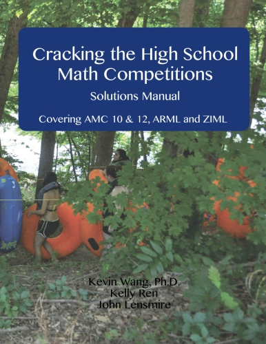 Cracking the High School Math Competitions Solutions Manual: Covering AMC 10 & 12, ARML, and ZIML